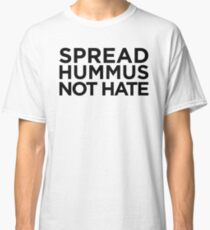 Spread Hummus Not Hate Classic T-Shirt