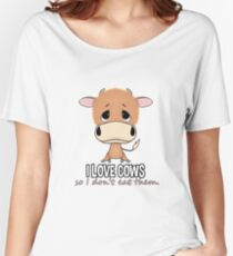 I LOVE COWS, SO I DON'T EAT THEM. Women's Relaxed Fit T-Shirt