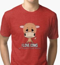 I LOVE COWS, SO I DON'T EAT THEM. Tri-blend T-Shirt