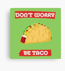 dont worry be taco Canvas Print