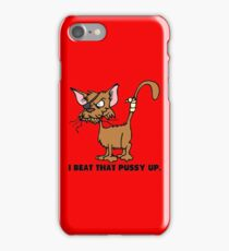 I Beat That Pussy Up funny saying iPhone Case/Skin