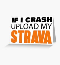IF I CRASH UPLOAD MY STRAVA Greeting Card