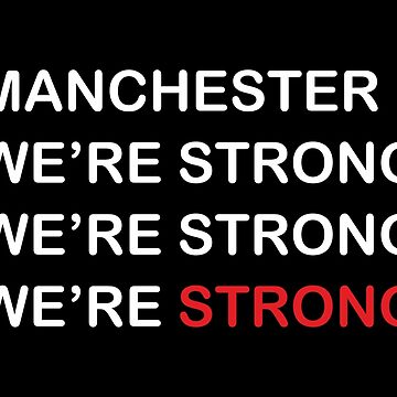 Manchester We are Strong by Jamie-Evans