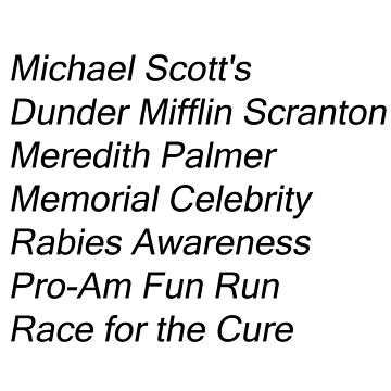 Michael Scott's Dunder Mifflin Scranton Meredith Palmer Memorial Celebrity Rabies Awareness Pro-Am Fun Run Race for the Cure by davisluna15