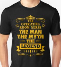 OPERATING ROOM NURSE THE MAN THE MYTH THE LEGEND T-Shirt