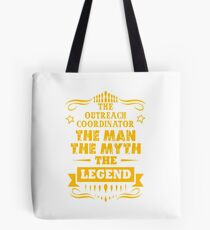 OUTREACH COORDINATOR THE MAN THE MYTH THE LEGEND Tote Bag