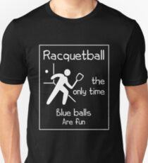 Racquetball The Only Time Blue Balls Are Fun Shirt Unisex T-Shirt