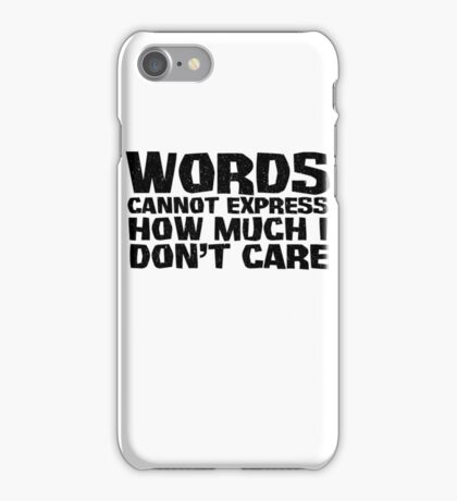 Words cannot express how much I don't care iPhone Case/Skin