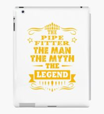 PIPE FITTER THE MAN THE MYTH THE LEGEND iPad Case/Skin