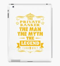 PRIVATE BANKER THE MAN THE MYTH THE LEGEND iPad Case/Skin