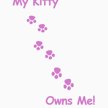 My Kitty Owns Me! by Darlene