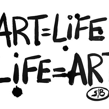 ART = LIFE LIFE = ART by Bricolage