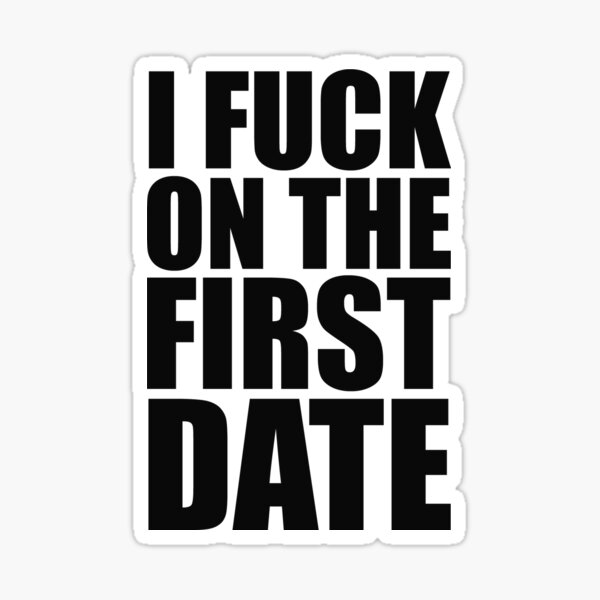 I fuck on the first date Sticker