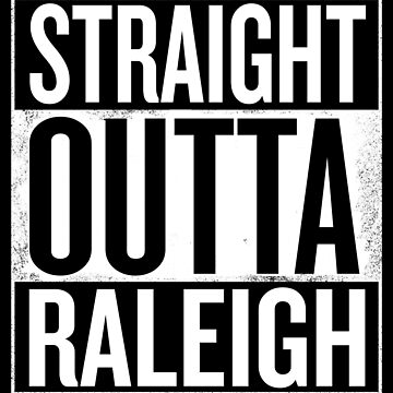 Straight Outta Raleigh by elemmon