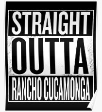 Straight Outta Rancho Cucamonga Poster
