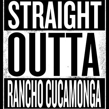 Straight Outta Rancho Cucamonga by elemmon
