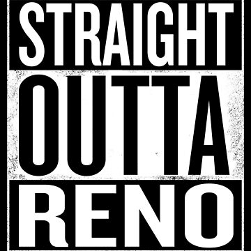 Straight Outta Reno by elemmon