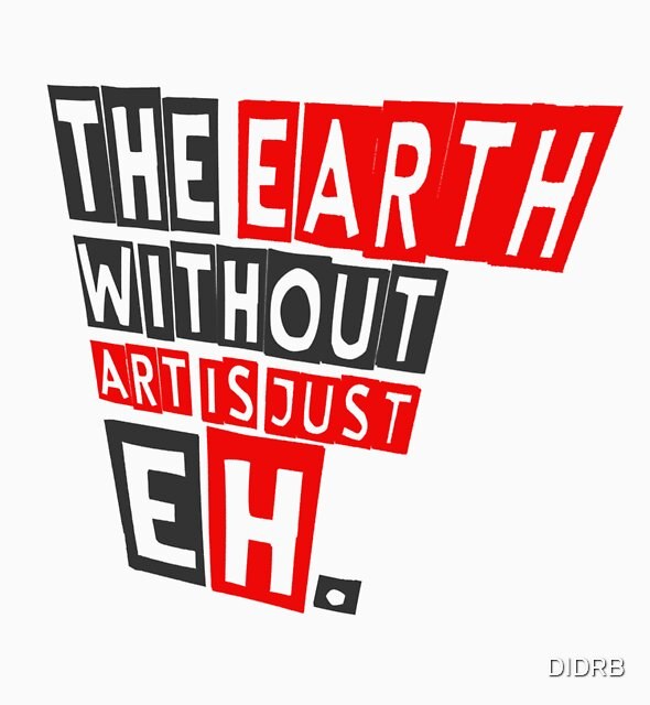 The earth without art is just eh von DIDRB
