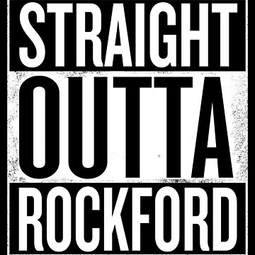 Straight Outta Rockford by elemmon