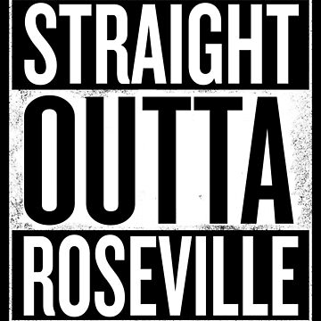 Straight Outta Roseville by elemmon
