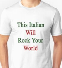 This Italian Will Rock Your World  T-Shirt