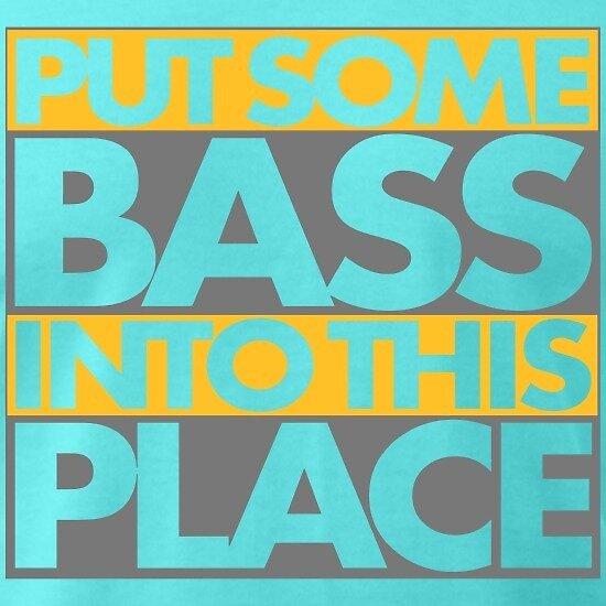Put some bass! von DIDRB