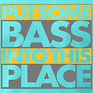Put some bass! von DIDRB