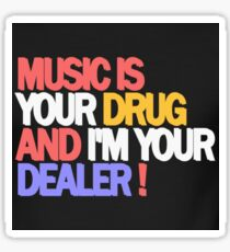 Music is your drug and i am your dealer Sticker