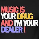 Music is your drug and i am your dealer von DIDRB