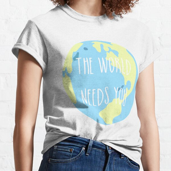 The world needs you Classic T-Shirt
