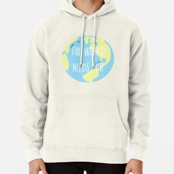 The world needs you Pullover Hoodie