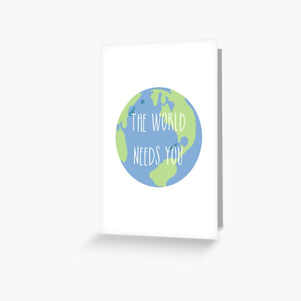 The world needs you Greeting Card
