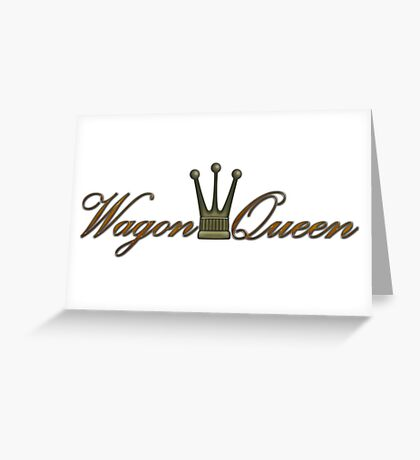 Wagon Queen Greeting Card