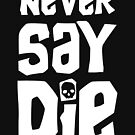 Sag niemals sterben - Goondocks von GroatsworthTees