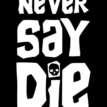 Never Say Die - Goondocks by GroatsworthTees