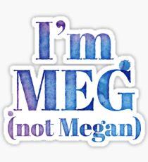 I'm MEG (NOT MEGAN!) Sticker