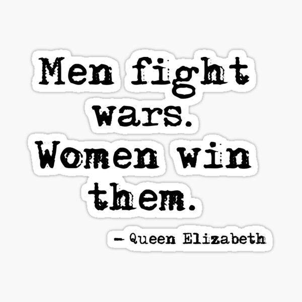 Men fight wars. Women win them. Sticker