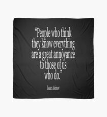 Isaac, Asimov, People who think they know everything are a great annoyance to those of us who do Scarf