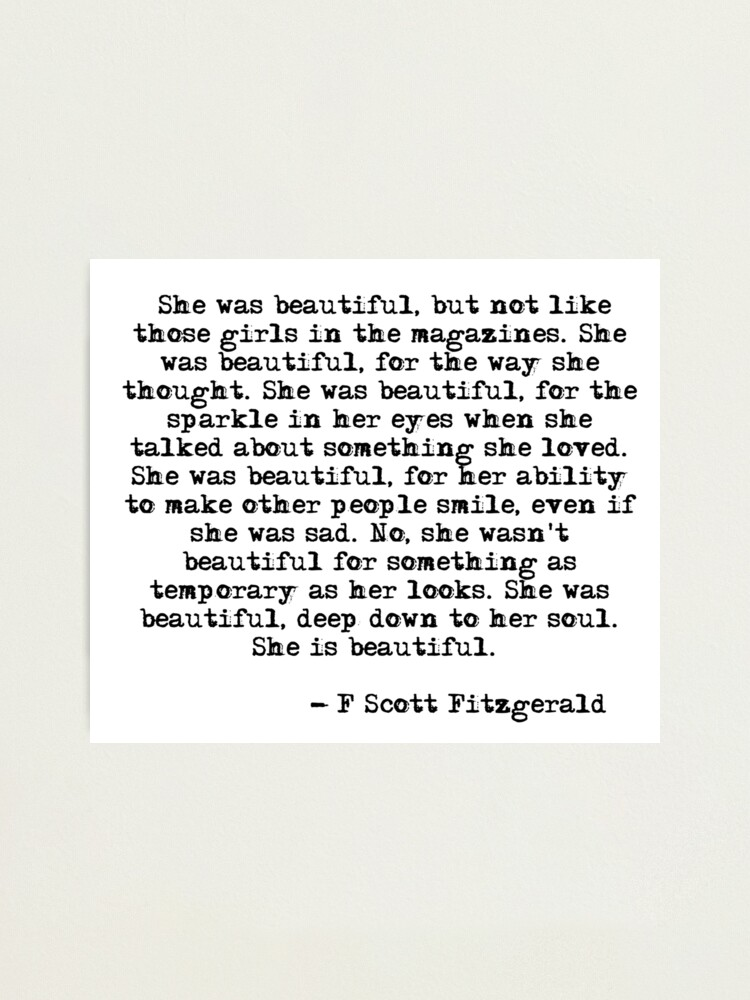 Alternate view of She was beautiful - F Scott Fitzgerald Photographic Print