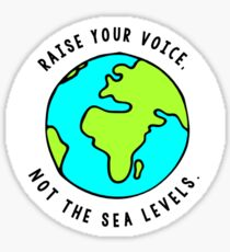 Raise your voice, Not the sea levels. Sticker