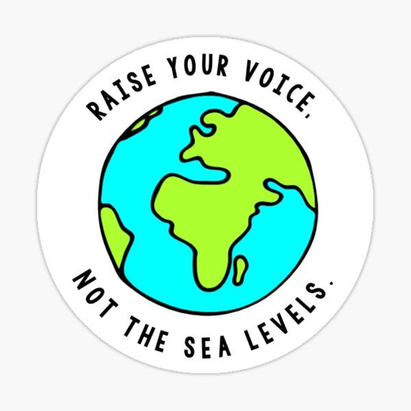 Raise your voice, Not the sea levels. Sticker