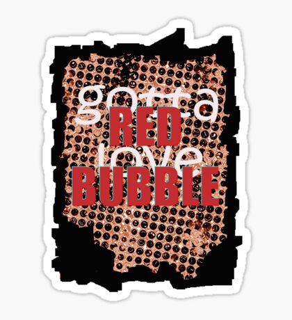 Gotta Love Red Bubble Sticker