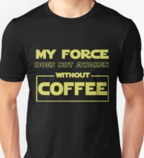 my force does not awaken without coffee my love t-shirts T-Shirt