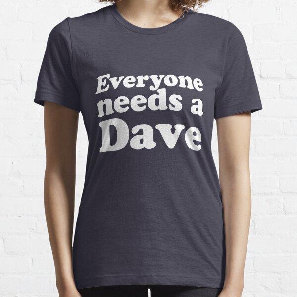 Everyone needs a Dave Essential T-Shirt