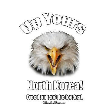 Up Yours North Korea! - Freedom can't be hacked. by upyoursnk