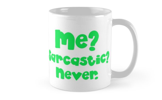 Me? Sarcastic? NEVER. in green by jazzydevil