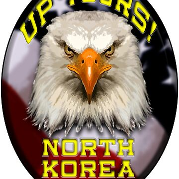 Up Yours North Korea! - Angry Eagle by upyoursnk
