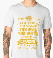 LOCATION MANAGER THE MAN THE MYTH THE LEGEND Men's Premium T-Shirt