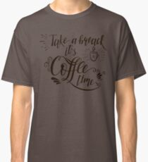 Take a Break It's Coffee Time Classic T-Shirt