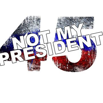 45 Not My President by Twisted-Teez